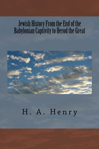 Jewish History From the End of the Babylonian Captivity to Herod the Great