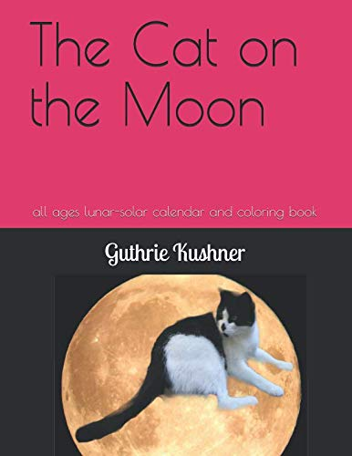 - The Cat on the Moon: age 10-13 lunar-solar calendar, activity coloring book (Spring 2019-2020)
