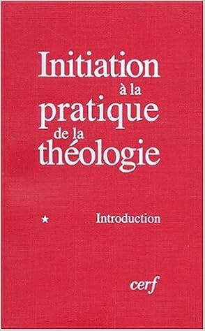 Télécharger en ligne Initiation à la pratique de la théologie, tome 1 : Introduction pdf