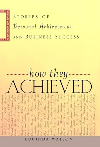 How They Achieved: Stories of Personal Achievement and Business Success