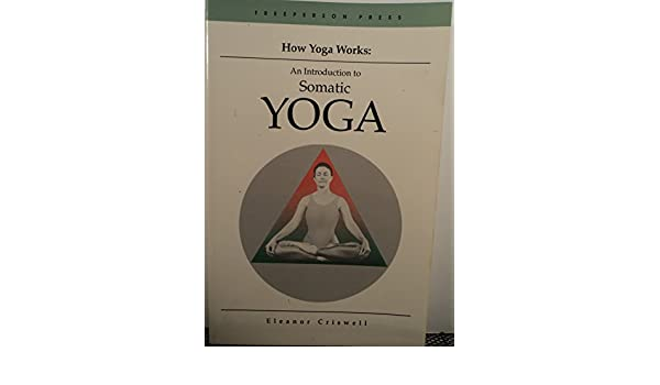 How Yoga Works: Introduction to Somatic Yoga: Amazon.es ...
