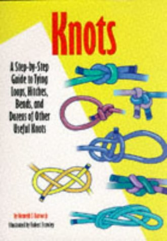 Knots: A Step-By-Step Guide to Tying Loops, Hitches, Bends, and Dozens of Other Useful Knots