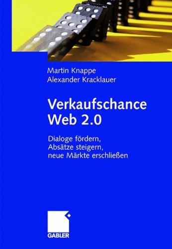 Verkaufschance Web 2.0: Dialoge fördern, Absätze steigern, neue Märkte erschließen Gebundenes Buch – 15. August 2007 Martin Knappe Alexander Kracklauer Absätze steigern Gabler Verlag