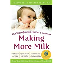 The Breastfeeding Mother's Guide to Making More Milk: Foreword by Martha Sears, RN