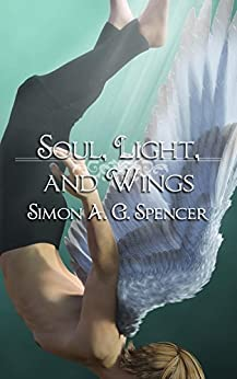 Soul, Light, and Wings by [Spencer, Simon A. G.]
