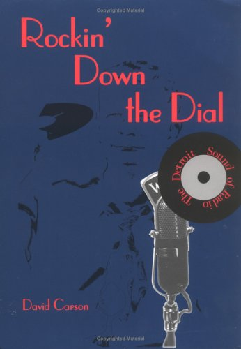 Rockin' Down the Dial: The Detroit Sound of Radio (From Jack the Bellboy to the Big 8)
