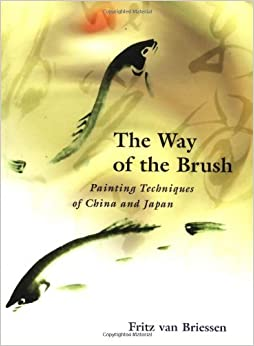 Way of Brush: Painting Techniques of China and Japan by Fritz Van Briessen (1999-03-26)
