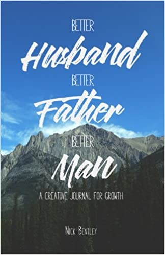 Better Husband A Creative Journal for Growth Better Father Better Man