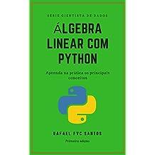 Álgebra Linear com Python: Aprenda na prática os principais conceitos (Cientista de dados - Analista Quant Livro 1) (Portuguese Edition)