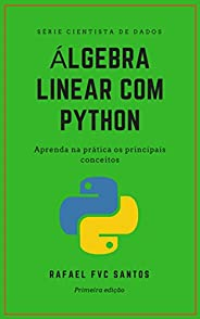 Álgebra Linear com Python: Aprenda na prática os principais conceitos (Cientista de dados - Analista Quant Liv