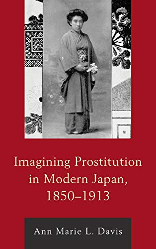 Imagining Prostitution in Modern Japan, 1850-1913 (New Studies in Modern Japan) (History Of Prostitution In The United States)