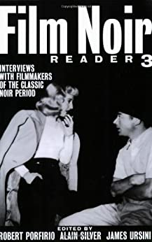 Film Noir Reader 3: Interviews with Filmmakers of the Classic Noir Period by [Silver, Alain, Ursini, James, Porfirio, Robert]