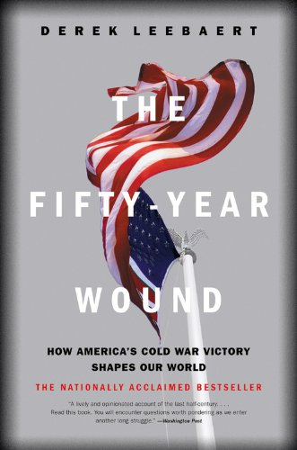 The Fifty-Year Wound: How America's Cold War Victory Has Shaped Our World