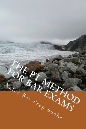 The PT Method For Bar Exams: The PT is fun and easy once you know how