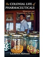 The Colonial Life of Pharmaceuticals: Medicines and Modernity in Vietnam
