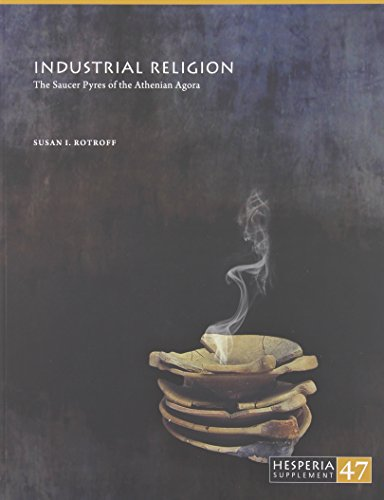 Industrial Religion: The Saucer Pyres of the Athenian Agora (Hesperia (Supplements)) - Corinthia Bath