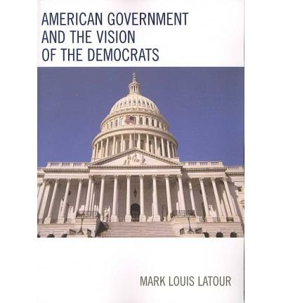 Download [ { AMERICAN GOVERNMENT AND THE VISION OF THE DEMOCRATS } ] by LaTour, Mark Louis (AUTHOR) Jan-01-2007 [ Paperback ] pdf