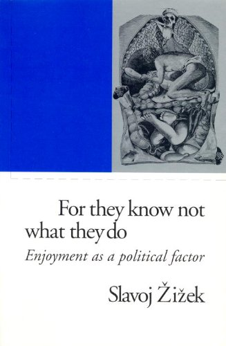 Read Online For They Know Not What They Do: Enjoyment as a Political Factor (Phronesis) pdf epub