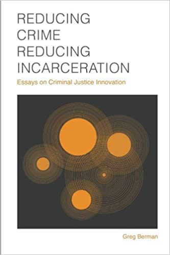reducing crime reducing incarceration essays on criminal justice  reducing crime reducing incarceration essays on criminal justice innovation contemporary society series greg berman laurie robinson 9781610272117