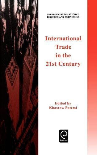 International Trade in the 21st Century (Series in International Business and Economics) (International Business and Man