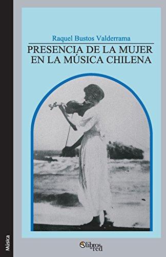 Presencia de la mujer en la musica chilena (Spanish Edition) [Raquel Bustos Valderrama] (Tapa Blanda)