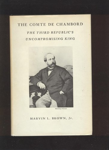 - The Comte De Chambord; the Third Republic's Uncompromising King