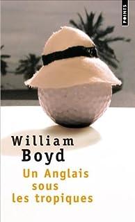 Un Anglais sous les tropiques, Boyd, William