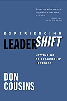 Experiencing Leadershift: Letting Go of Leadership Heresies by [Cousins, Don]