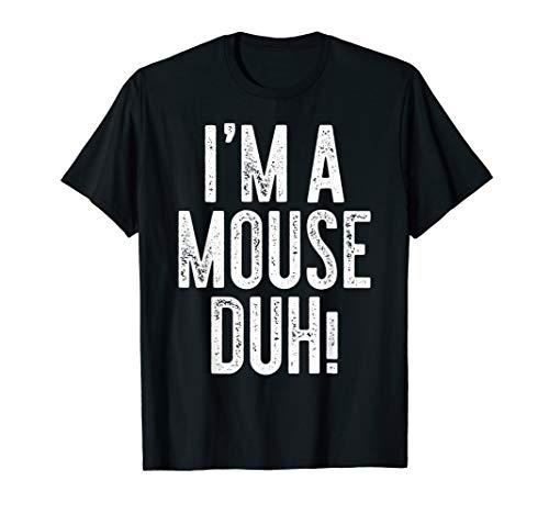 I'm A Mouse Duh! T-Shirt Costume Gift Shirt T-Shirt