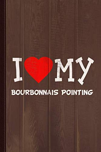 I Love My Bourbonnais Pointing Dog Breed Journal Notebook: Blank Lined Ruled For Writing 6x9 110 -