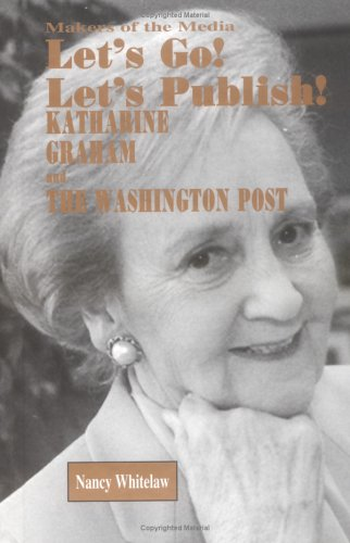 Let's Go! Let's Publish!: Katharine Graham and the Washington Post (Makers of the Media)