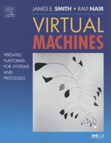 Download Virtual Machines: Versatile Platforms for Systems and Processes (The Morgan Kaufmann Series in Computer Architecture and Design) Pdf