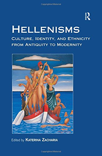 Hellenisms: Culture, Identity, and Ethnicity from Antiquity to Modernity