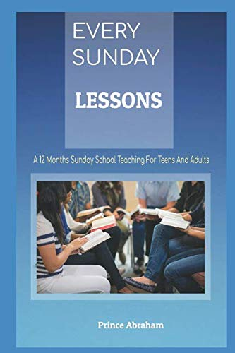 (EVERY SUNDAY LESSONS: A 12 months Sunday School Teachings for Teens and Adults)