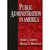 Public Administration in America, Gordon, George J. and Milakovich, Michael E., 0312089708