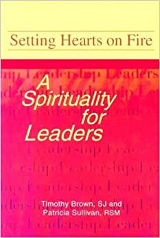 Book Setting Hearts on Fire: A Spirituality for Leaders