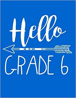 Hello Grade 6: Back To School Composition Notebook Sixth Grade Boys  (Journals For Kids To Write In)(8.5 X 11): Dartan Creations: 9781974291816:  Amazon.com: ...
