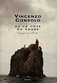 De ce côté du phare : Voyages en Sicile par Vincenzo Consolo