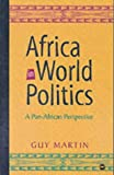 Africa in World Politics : A Pan-African Perspective, Martin, Guy, 0865438579