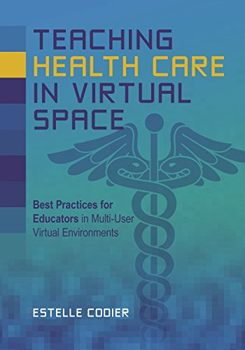 Teaching Health Care in Virtual Space: Best Practices for Educators in Multi-User Virtual Environments by University of Hawaii Press