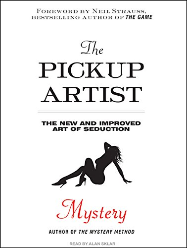 The Pickup Artist: The New and Improved Art of Seduction by Tantor Audio