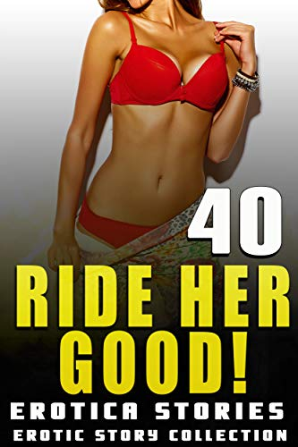 RIDE HER GOOD! : 40 EROTICA STORIES   (EROTIC STORY COLLECTION) by [Slamhard, Sasha]