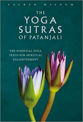 The Yoga Sutras of Patanjali: The Essential Yoga Texts for