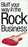 The Bluffer's Guide to the Rock Business (Bluffer's Guides)