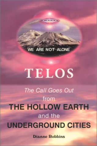 Telos : The Call Goes Out from the Hollow Earth and the Underground Cities