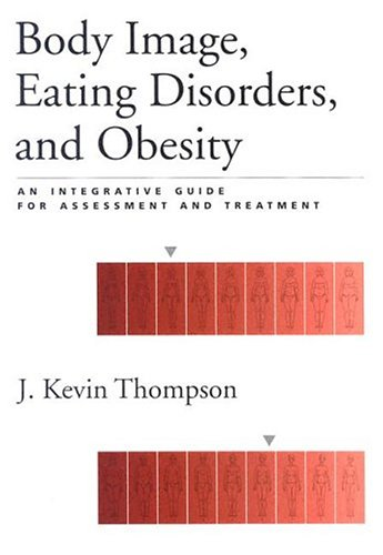 Body Image, Eating, Disorders, and Obesity: An Integrative Guide for Assessment and Treatment