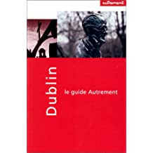 Dublin Le Guide Autrement: Guide in French