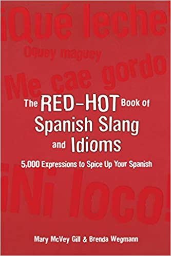 The Red Hot Book of Spanish Slang: 5,000 Expressions to