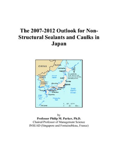 Non Structural Sealants - The 2007-2012 Outlook for Non-Structural Sealants and Caulks in Japan
