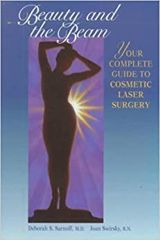 Book Beauty and the Beam: The Complete Guide to Cosmetic Laser Surgery by Sarnoff, Deborah, Swirsky, Joan (1998)